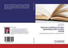 Bookcover of Thermal modeling of solar greenhouse for nursery raising