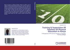 Bookcover of Training & Supervision of Teachers of Physical Education in Kenya