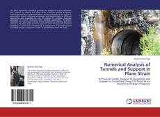 Bookcover of Numerical Analysis of Tunnels and Support in Plane Strain