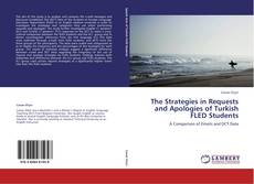 Bookcover of The Strategies in Requests and Apologies of Turkish FLED Students