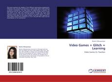 Bookcover of Video Games + Glitch = Learning