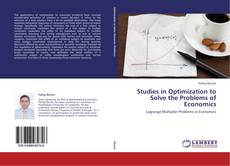 Bookcover of Studies in Optimization to Solve the Problems of Economics