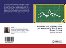Determinants of production performance of Wonji Shoa Sugar Factory kitap kapağı