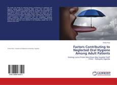 Bookcover of Factors Contributing to Neglected Oral Hygiene Among Adult Patients