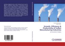 Bookcover of Growth, Efficiency & Productivity of Indian Manufacturing Industries