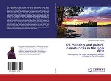 Oil, militancy and political opportunities in the Niger delta的封面