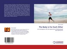 Bookcover of The Body is For Each Other