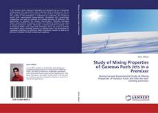 Bookcover of Study of Mixing Properties of Gaseous Fuels Jets in a Premixer