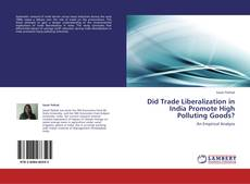 Bookcover of Did Trade Liberalization in India Promote High Polluting Goods?