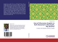 Bookcover of Use of Ghanaian English in Kofi Awoonor's This Earth, My Brother
