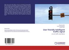 Bookcover of User friendly  Intelligent traffic signal