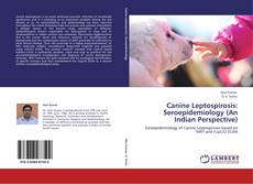 Couverture de Canine Leptospirosis: Seroepidemiology (An Indian Perspective)