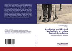 Bookcover of Psychiatric and Physical Morbidity in an Urban Geriatric Population