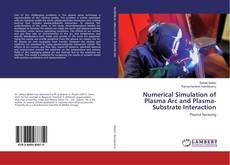 Bookcover of Numerical Simulation of Plasma Arc and Plasma-Substrate Interaction