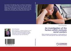 Bookcover of An investigation of the factors which motivate social workers