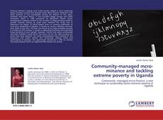 Bookcover of Community-managed mcro-minance and tackling extreme poverty in Uganda