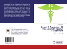 Bookcover of Impact & Assessment Of Bioaerosols In Hospital Environment