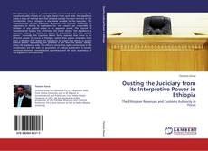 Bookcover of Ousting the Judiciary from its Interpretive Power in Ethiopia