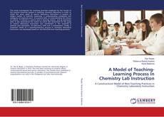 Borítókép a  A Model of Teaching-Learning Process In Chemistry Lab Instruction - hoz