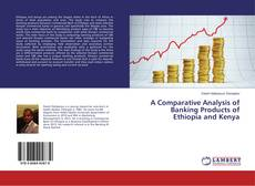 A Comparative Analysis of Banking Products of Ethiopia and Kenya kitap kapağı