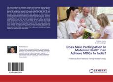 Bookcover of Does Male Participation In Maternal Health Can Achieve MDGs In India?