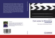 Bookcover of From auteur to filmmaking institution