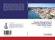 Bookcover of Disaster Management: A Comparative Study of PAP's under Rehab Project