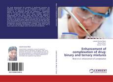 Couverture de Enhancement of complexation of drug: binary and ternary mixtures