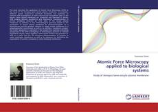 Обложка Atomic Force Microscopy applied to biological systems