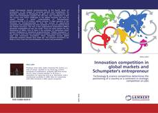 Bookcover of Innovation competition in global markets and Schumpeter's entrepreneur