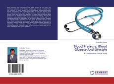 Bookcover of Blood Pressure, Blood Glucose And Lifestyle