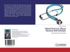 Borítókép a  Blood Pressure, Blood Glucose And Lifestyle - hoz