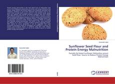 Обложка Sunflower Seed Flour and Protein Energy Malnutrition