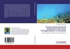 Bookcover of Enhanced Coral Larval Settlement and Coral Transplantation in Tanzania