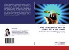 Arab Spring should Arise at Schools not in the Streets kitap kapağı