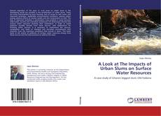 Bookcover of A Look at The Impacts of Urban Slums on Surface Water Resources