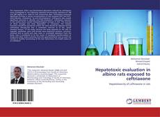 Bookcover of Hepatotoxic evaluation in albino rats exposed to ceftriaxone