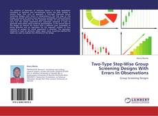 Bookcover of Two-Type Step-Wise Group Screening Designs With Errors In Observations