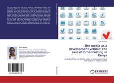 Bookcover of The media as a development vehicle: The case of broadcasting in Kenya