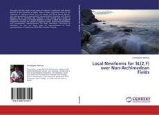 Couverture de Local Newforms for SL(2,F) over Non-Archimedean Fields