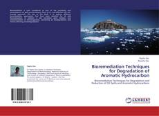 Bookcover of Bioremediation Techniques for Degradation of Aromatic Hydrocarbon