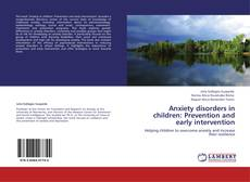 Anxiety disorders in children: Prevention and early intervention的封面
