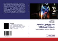 Portada del libro de Reducing Stud Welding Process Variability by Experimental Design