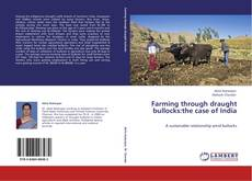 Bookcover of Farming through draught bullocks:the case of India