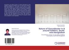 Bookcover of Nature of Groundwater in & around Satkhira, South-west Bangladesh