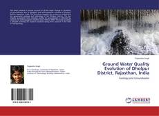 Couverture de Ground Water Quality Evolution of Dholpur District, Rajasthan, India