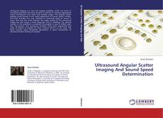 Bookcover of Ultrasound Angular Scatter Imaging And Sound Speed Determination