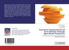 Economic Empowerment of Farm Women Through Agro-Based Enterprises的封面