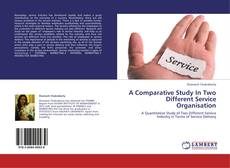 Bookcover of A Comparative Study In Two Different Service Organisation