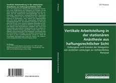 Vertikale Arbeitsteilung in der stationären Anästhesie aus haftungsrechtlicher Sicht的封面